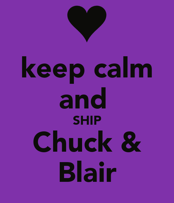 keep calm and  SHIP Chuck & Blair