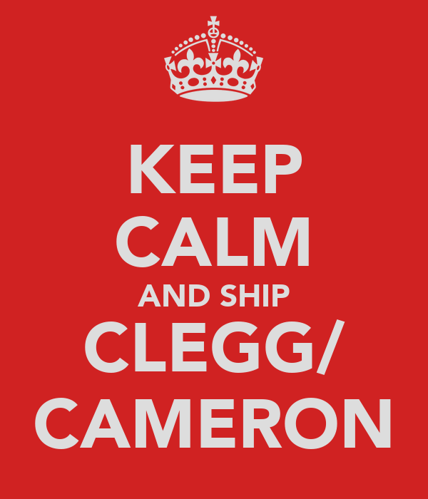 KEEP CALM AND SHIP CLEGG/ CAMERON