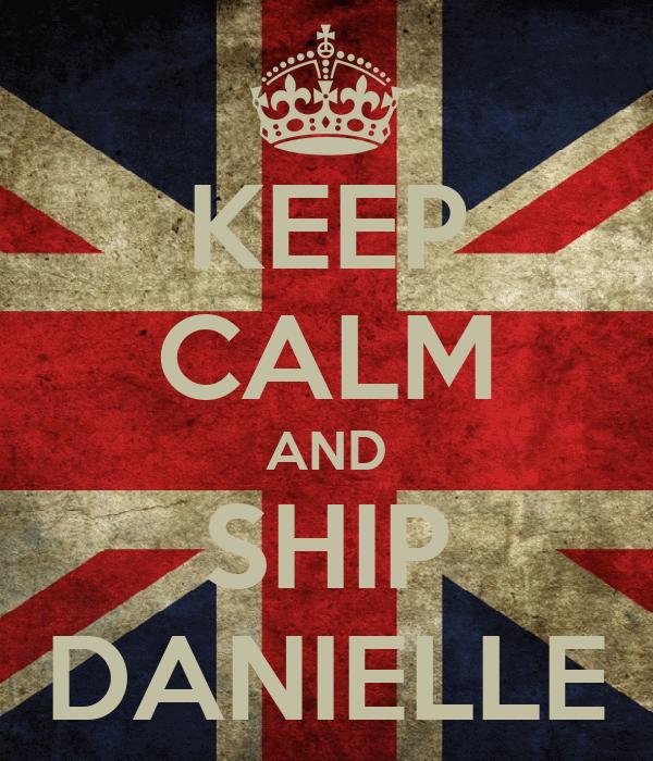 KEEP CALM AND SHIP DANIELLE