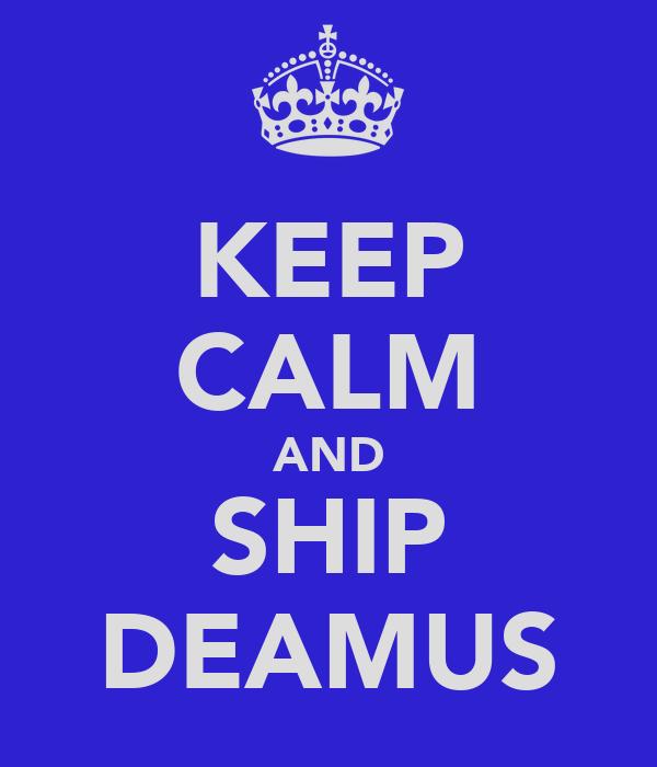 KEEP CALM AND SHIP DEAMUS
