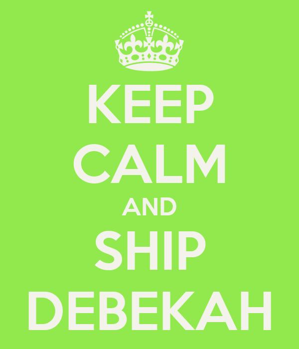 KEEP CALM AND SHIP DEBEKAH