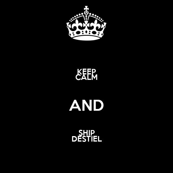 KEEP CALM AND SHIP DESTIEL