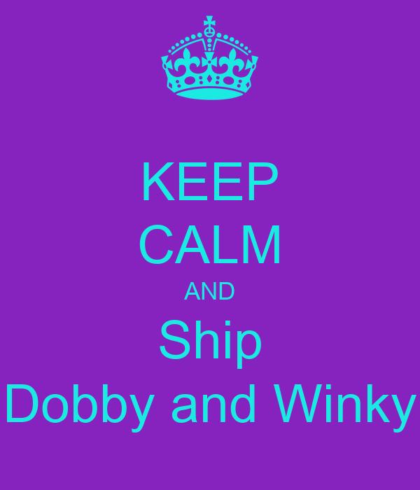 KEEP CALM AND Ship Dobby and Winky