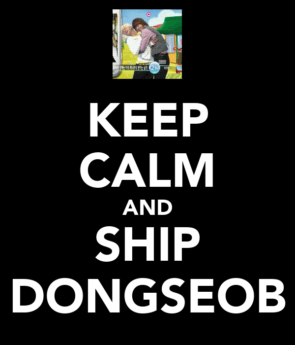 KEEP CALM AND SHIP DONGSEOB