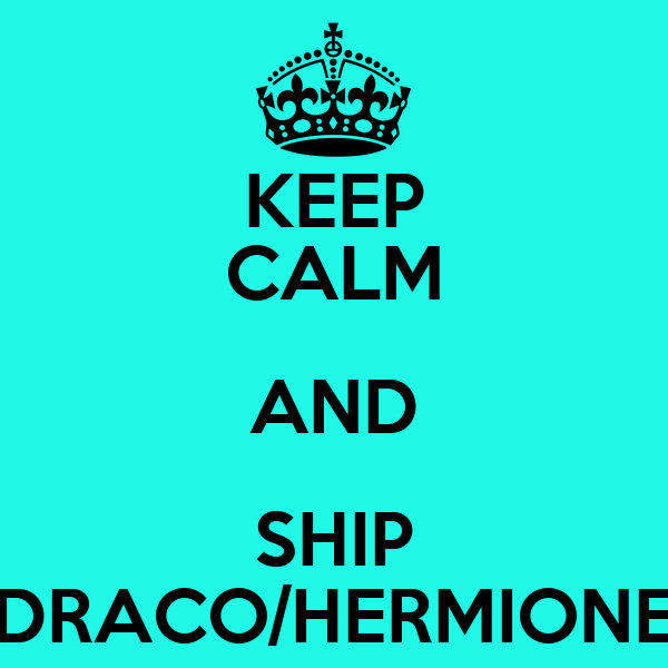 KEEP CALM AND SHIP DRACO/HERMIONE