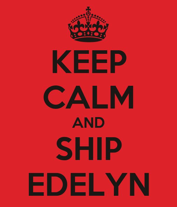 KEEP CALM AND SHIP EDELYN
