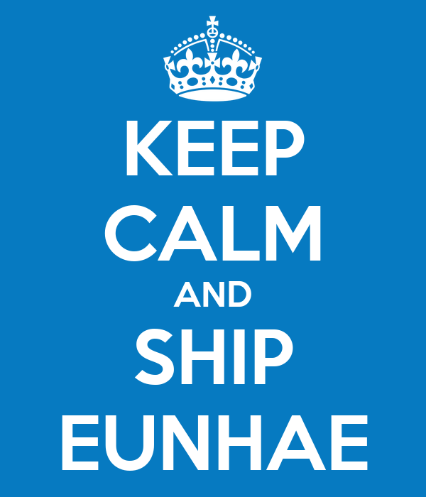 KEEP CALM AND SHIP EUNHAE