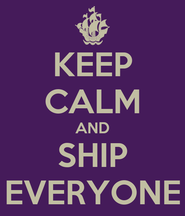 KEEP CALM AND SHIP EVERYONE