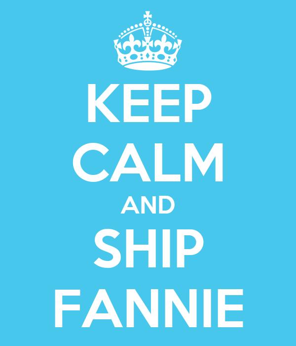 KEEP CALM AND SHIP FANNIE