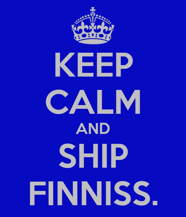 KEEP CALM AND SHIP FINNISS.
