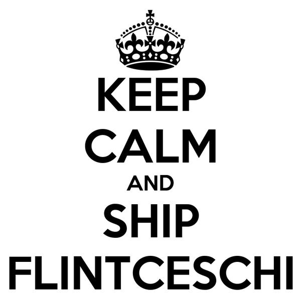 KEEP CALM AND SHIP FLINTCESCHI