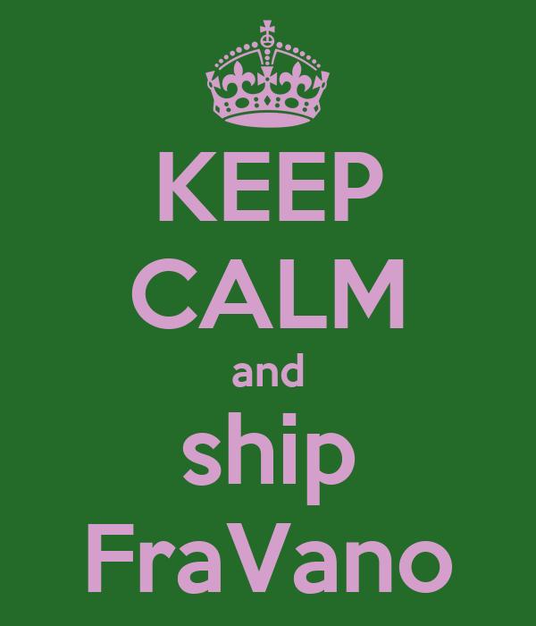 KEEP CALM and ship FraVano