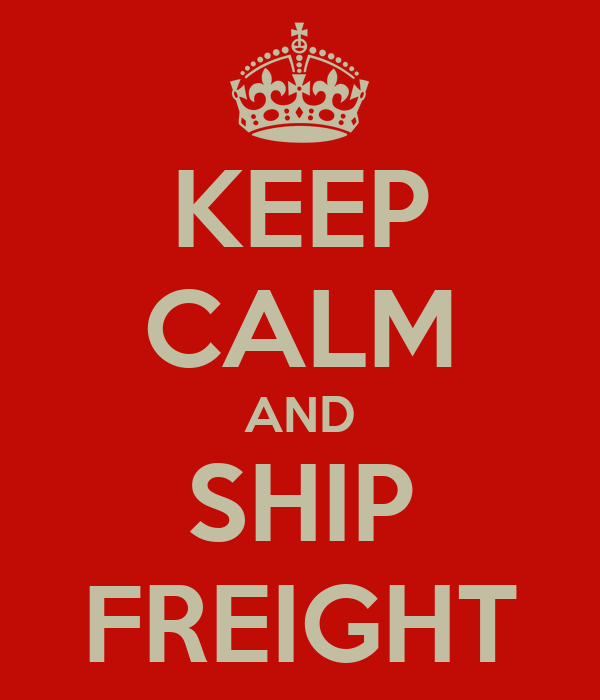 KEEP CALM AND SHIP FREIGHT
