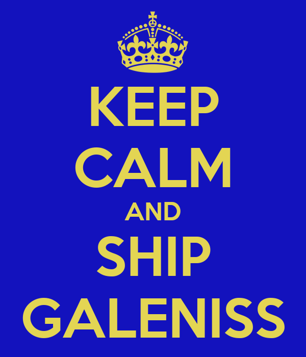 KEEP CALM AND SHIP GALENISS
