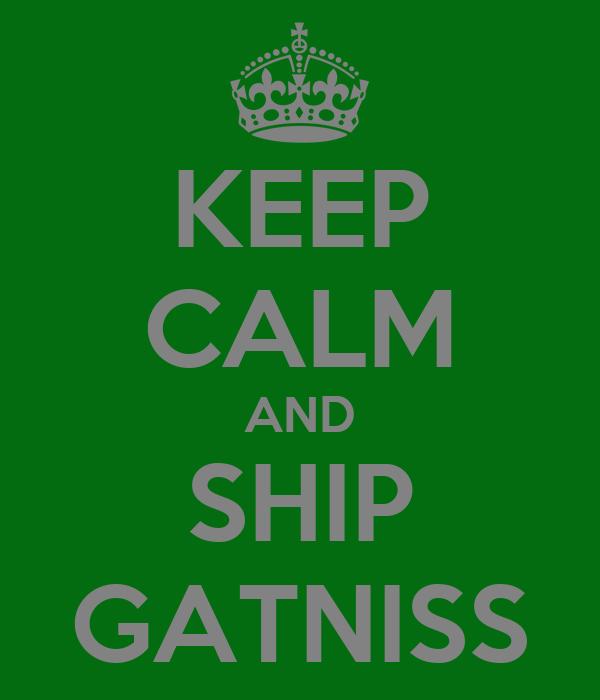 KEEP CALM AND SHIP GATNISS