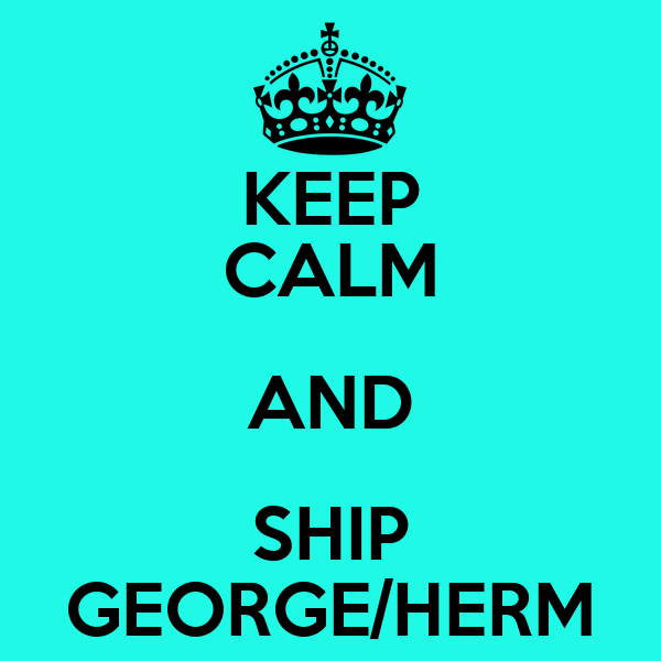 KEEP CALM AND SHIP GEORGE/HERM