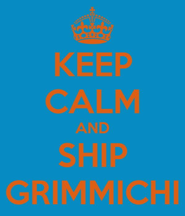 KEEP CALM AND SHIP GRIMMICHI