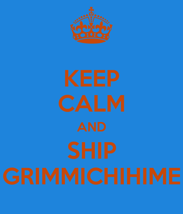 KEEP CALM AND SHIP GRIMMICHIHIME