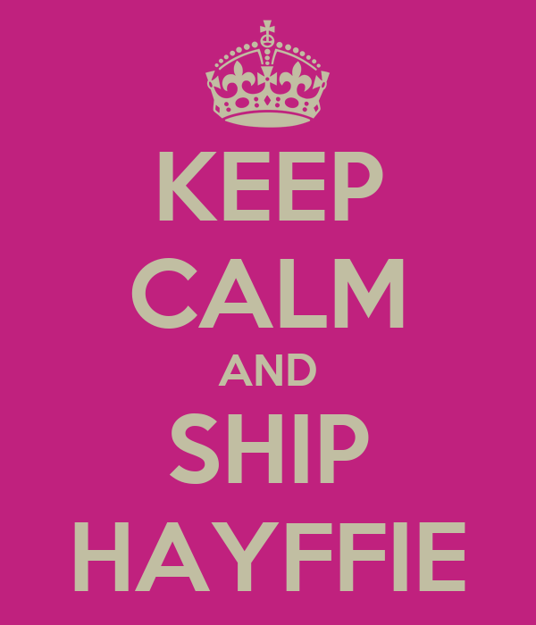 KEEP CALM AND SHIP HAYFFIE