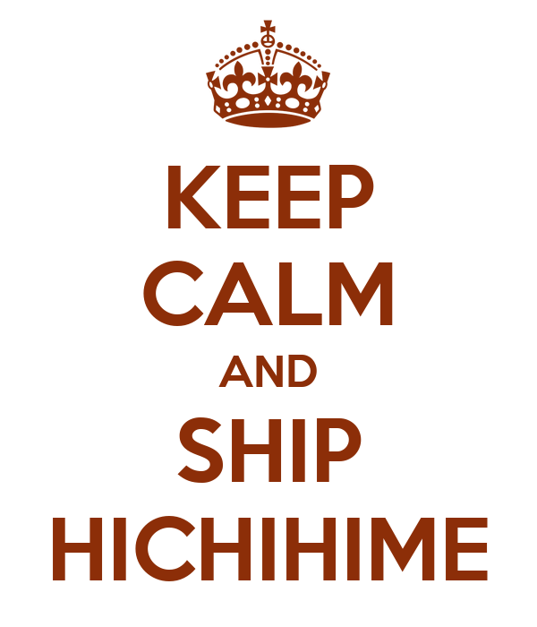 KEEP CALM AND SHIP HICHIHIME