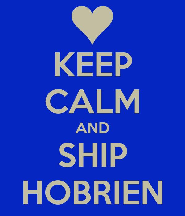 KEEP CALM AND SHIP HOBRIEN