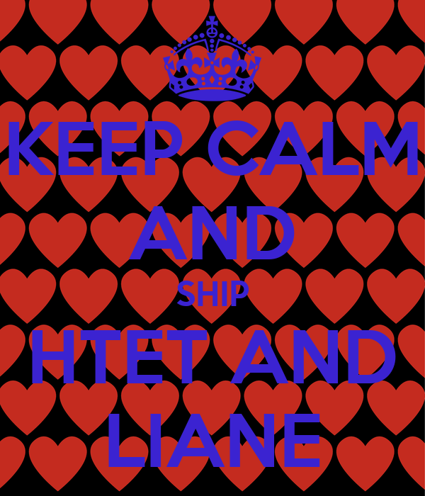 KEEP CALM AND SHIP HTET AND LIANE