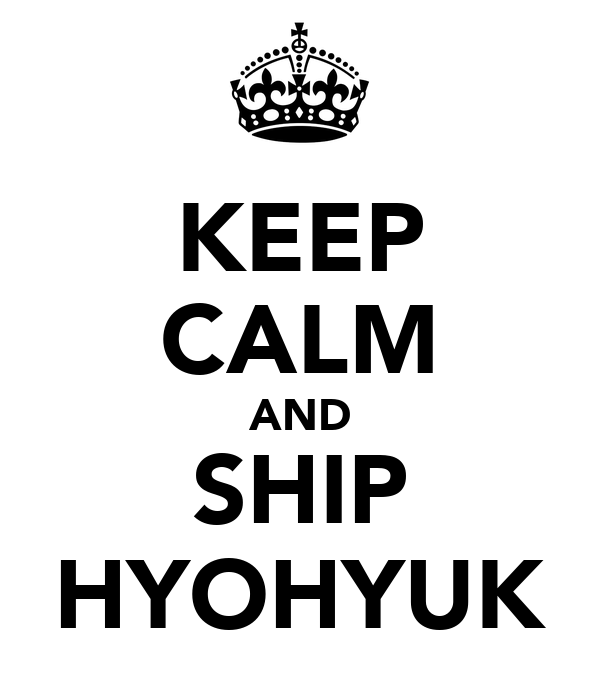 KEEP CALM AND SHIP HYOHYUK