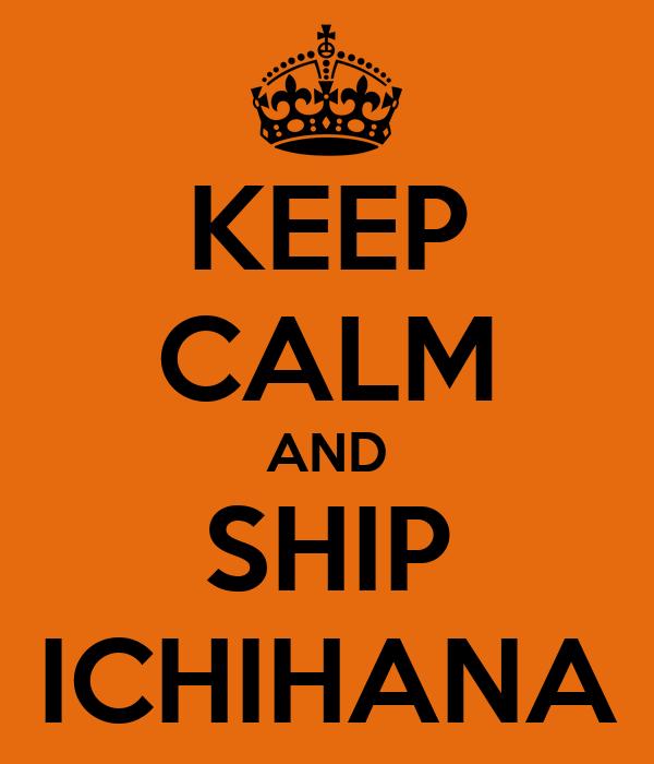 KEEP CALM AND SHIP ICHIHANA