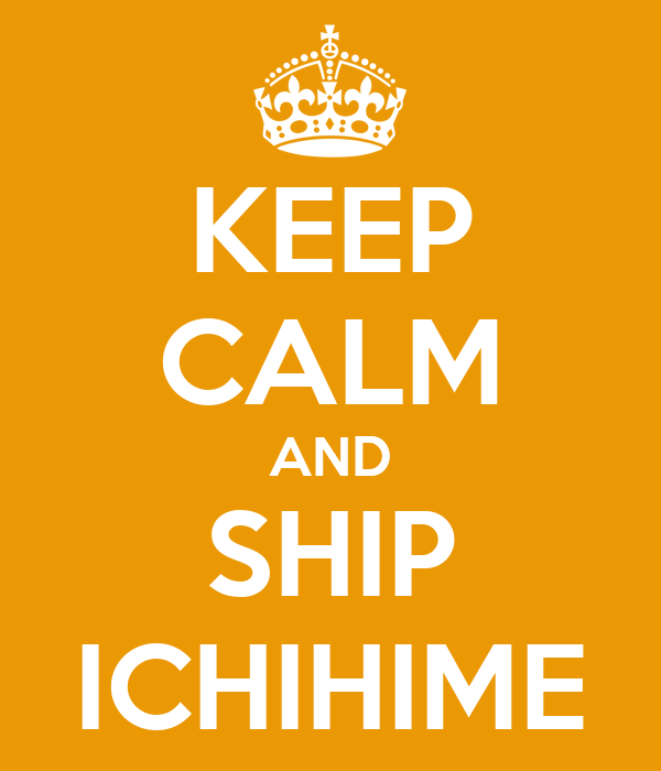 KEEP CALM AND SHIP ICHIHIME