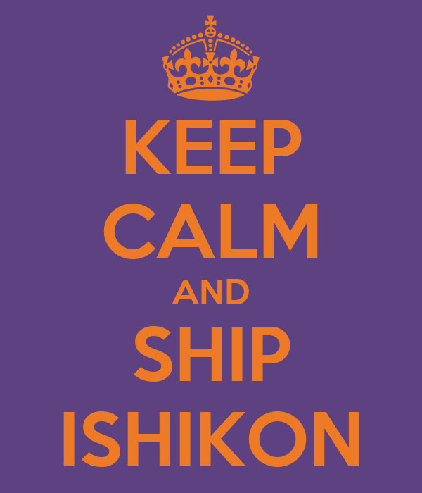 KEEP CALM AND SHIP ISHIKON
