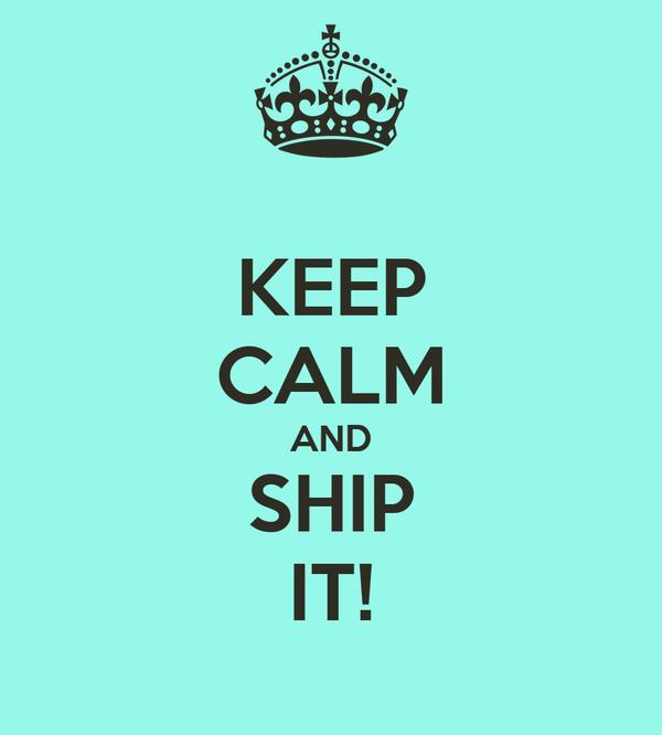 15b456e5b65ac KEEP CALM AND SHIP IT! Poster