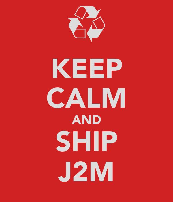 KEEP CALM AND SHIP J2M