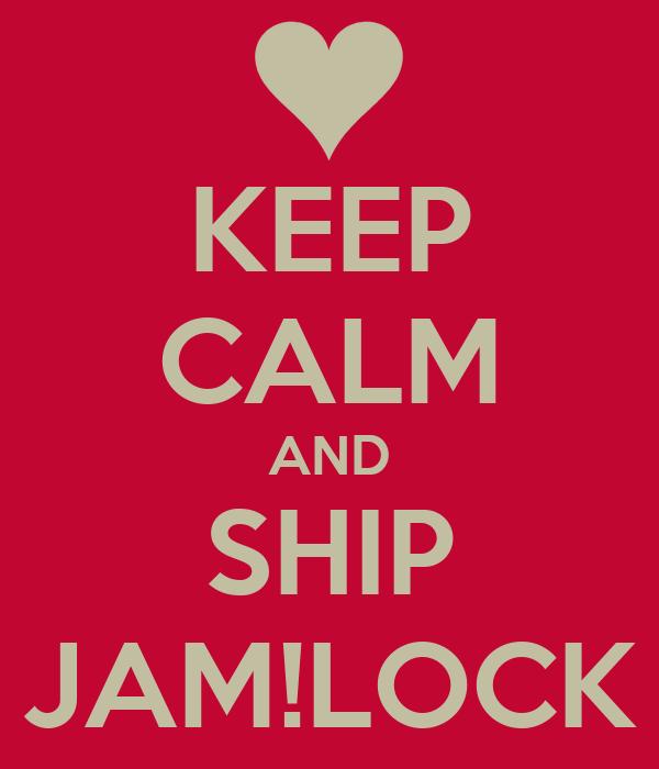 KEEP CALM AND SHIP JAM!LOCK