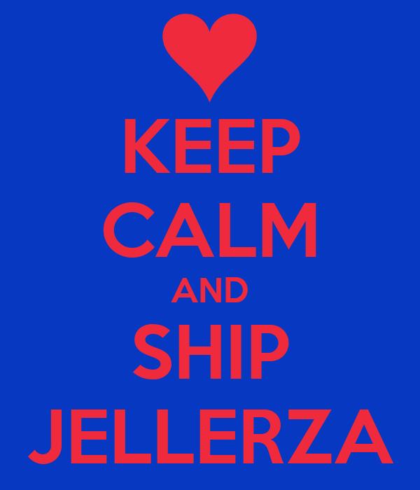 KEEP CALM AND SHIP JELLERZA