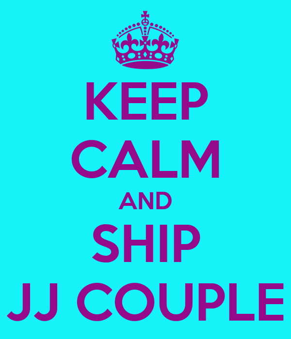 KEEP CALM AND SHIP JJ COUPLE