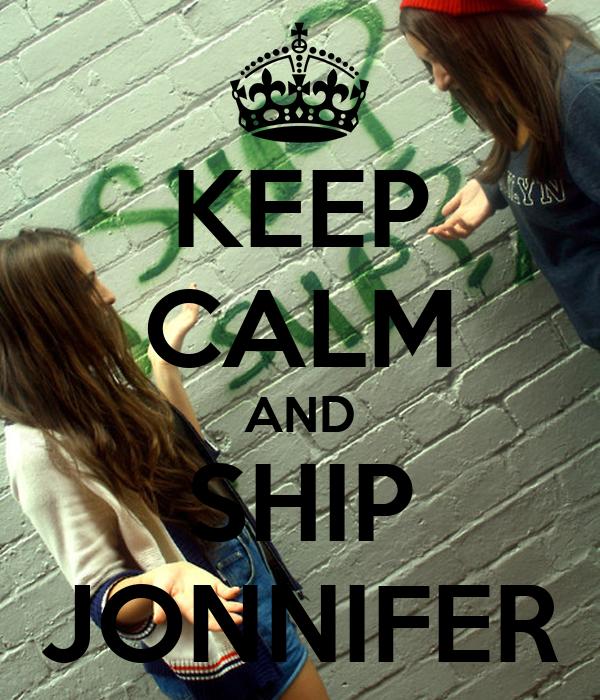 KEEP CALM AND SHIP JONNIFER