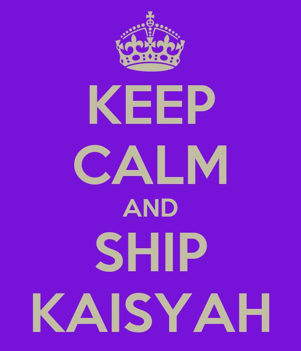 KEEP CALM AND SHIP KAISYAH