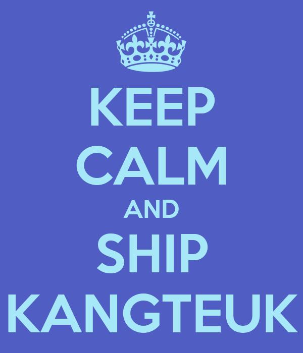 KEEP CALM AND SHIP KANGTEUK