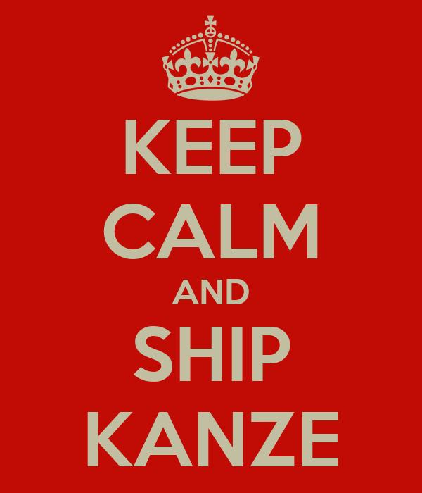 KEEP CALM AND SHIP KANZE