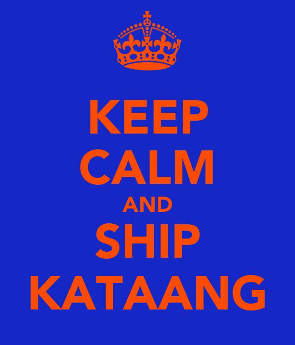 KEEP CALM AND SHIP KATAANG