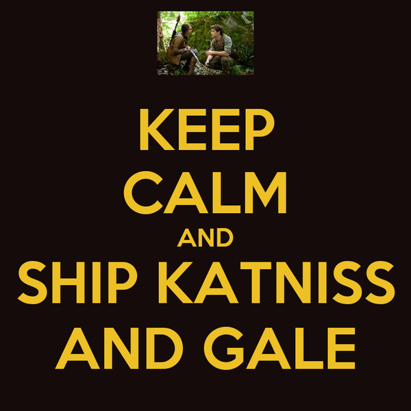 KEEP CALM AND SHIP KATNISS AND GALE