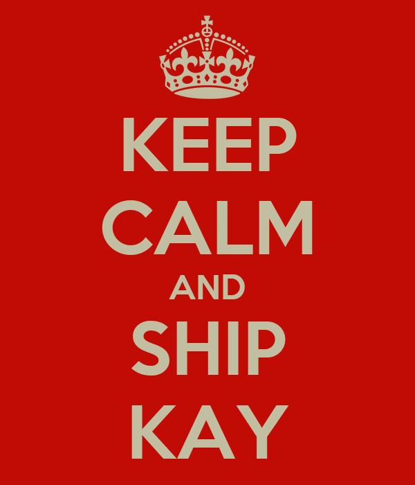 KEEP CALM AND SHIP KAY