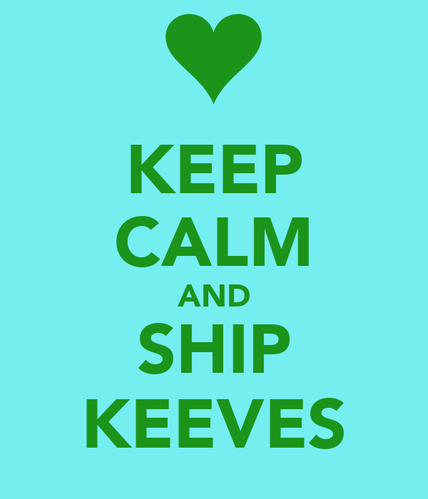 KEEP CALM AND SHIP KEEVES