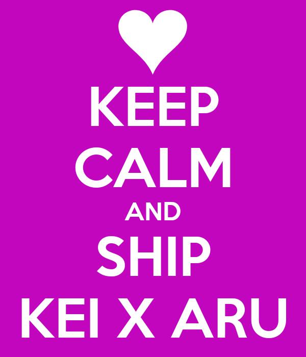 KEEP CALM AND SHIP KEI X ARU
