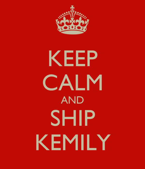 KEEP CALM AND SHIP KEMILY