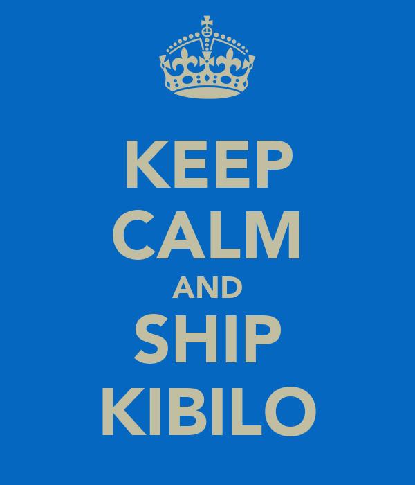KEEP CALM AND SHIP KIBILO