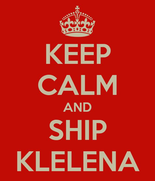 KEEP CALM AND SHIP KLELENA