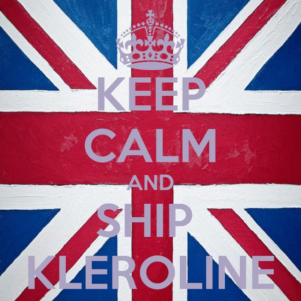 KEEP CALM AND SHIP  KLEROLINE