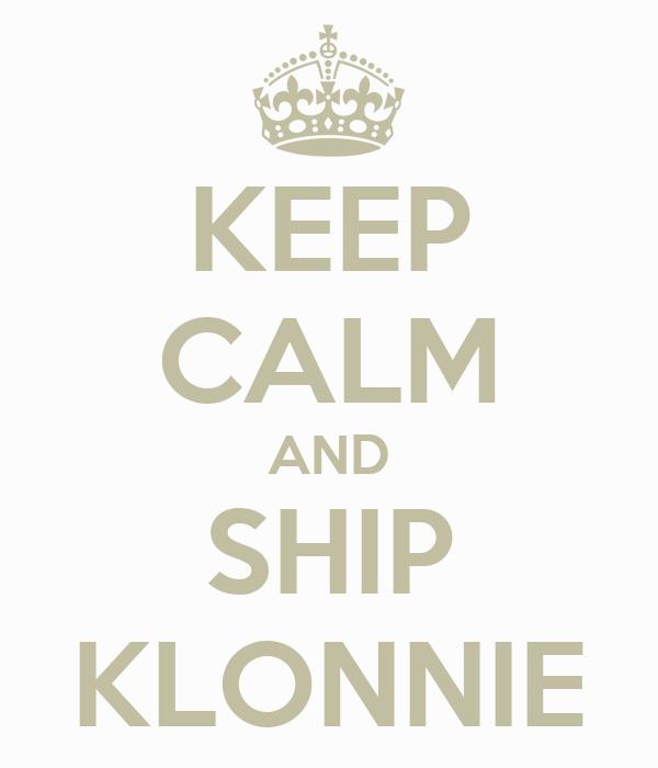 KEEP CALM AND SHIP KLONNIE