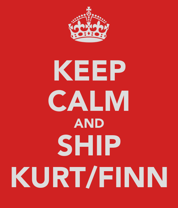 KEEP CALM AND SHIP KURT/FINN